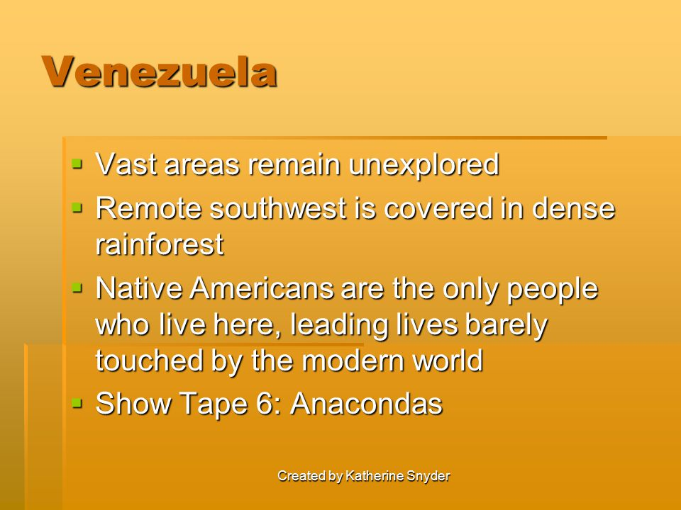 Venezuela  Vast areas remain unexplored  Remote southwest is covered in dense rainforest  Native Americans are the only people who live here, leadi