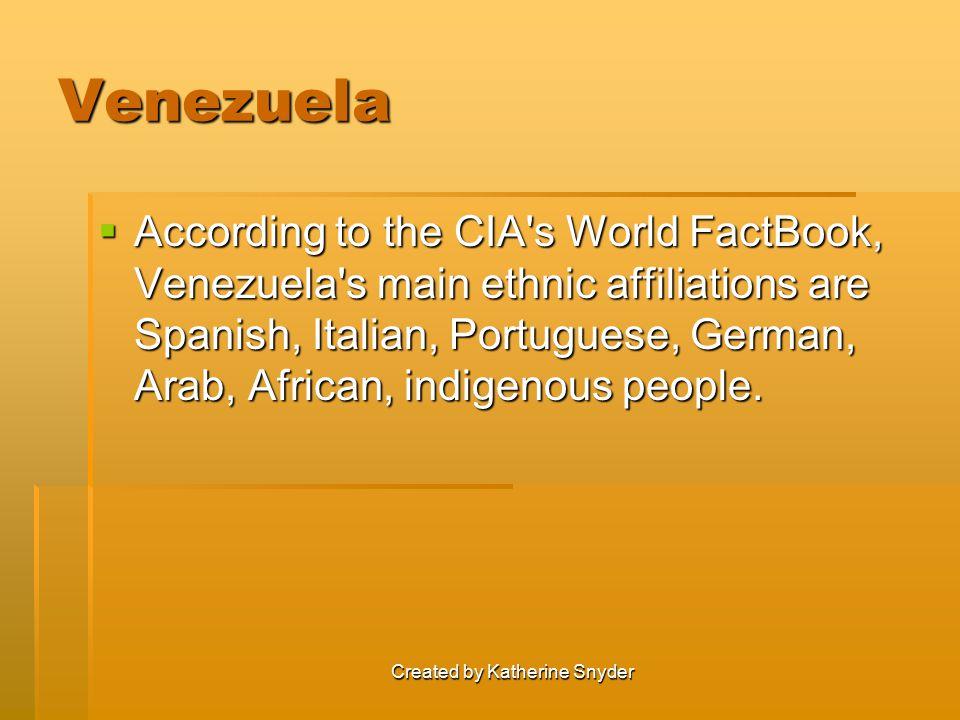 Created by Katherine Snyder Venezuela  According to the CIA's World FactBook, Venezuela's main ethnic affiliations are Spanish, Italian, Portuguese,