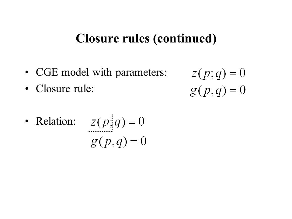 Closure rules (continued) CGE model with parameters: Closure rule: Relation:
