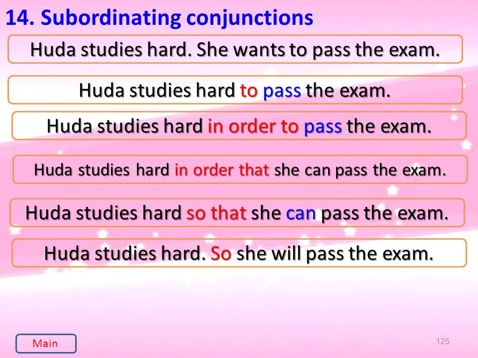 125 14. Subordinating conjunctions Huda studies hard.