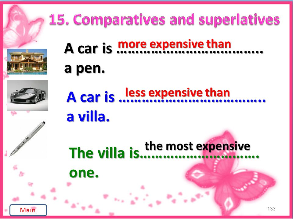 133 A car is ……………………………….. a pen. more expensive than A car is ………………………………..