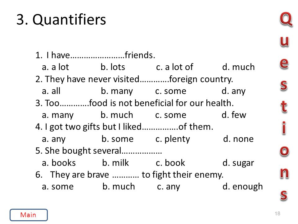 3. Quantifiers 18 1.I have……………………friends. a. a lot b.