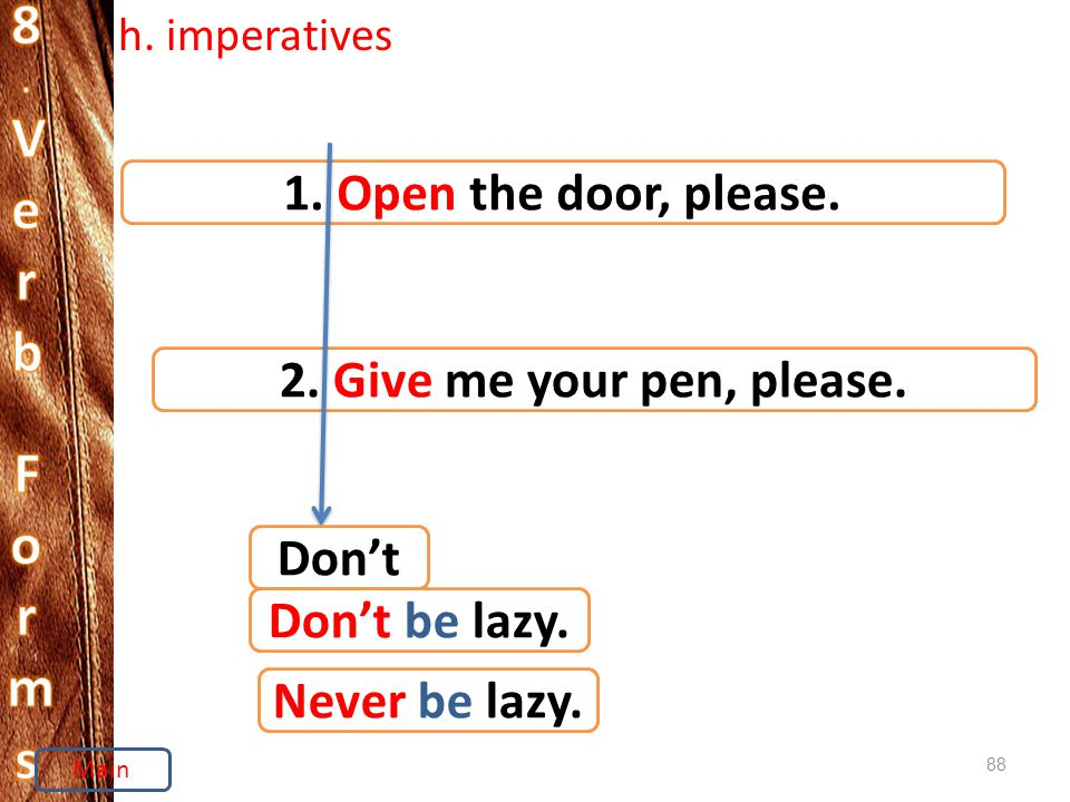 88 h. imperatives 1. Open the door, please. 2. Give me your pen, please.