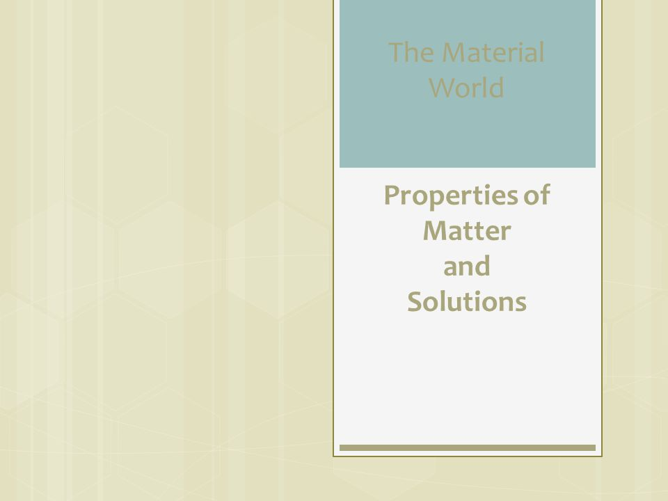 The Material World Properties of Matter and Solutions