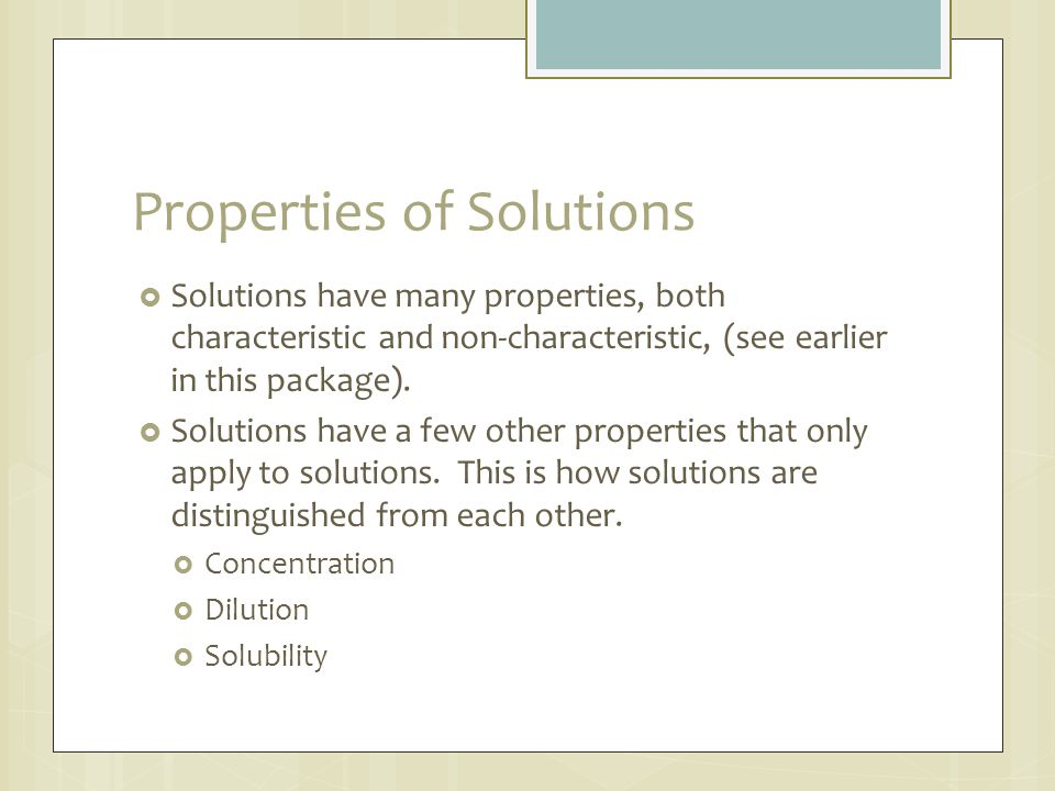 Properties of Solutions  Solutions have many properties, both characteristic and non-characteristic, (see earlier in this package).  Solutions have