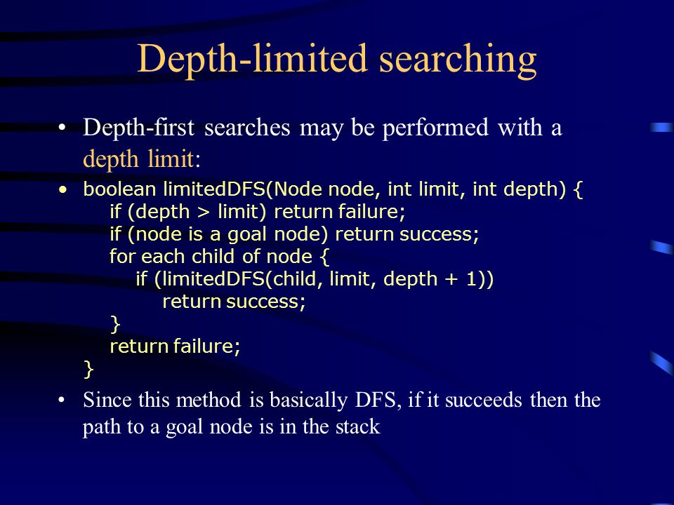 Depth-first iterative deepening limit = 0; found = false; while (not found) { found = limitedDFS(root, limit, 0); limit = limit + 1; } This searches to depth 0 (root only), then if that fails it searches to depth 1, then depth 2, etc.