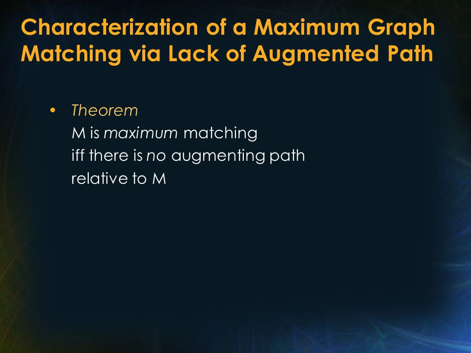Characterization of a Maximum Graph Matching via Lack of Augmented Path Theorem M is maximum matching iff there is no augmenting path relative to M