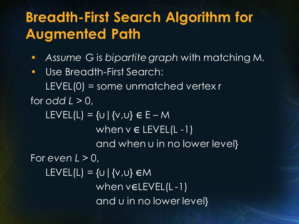 Breadth-First Search Algorithm for Augmented Path Assume G is bipartite graph with matching M.