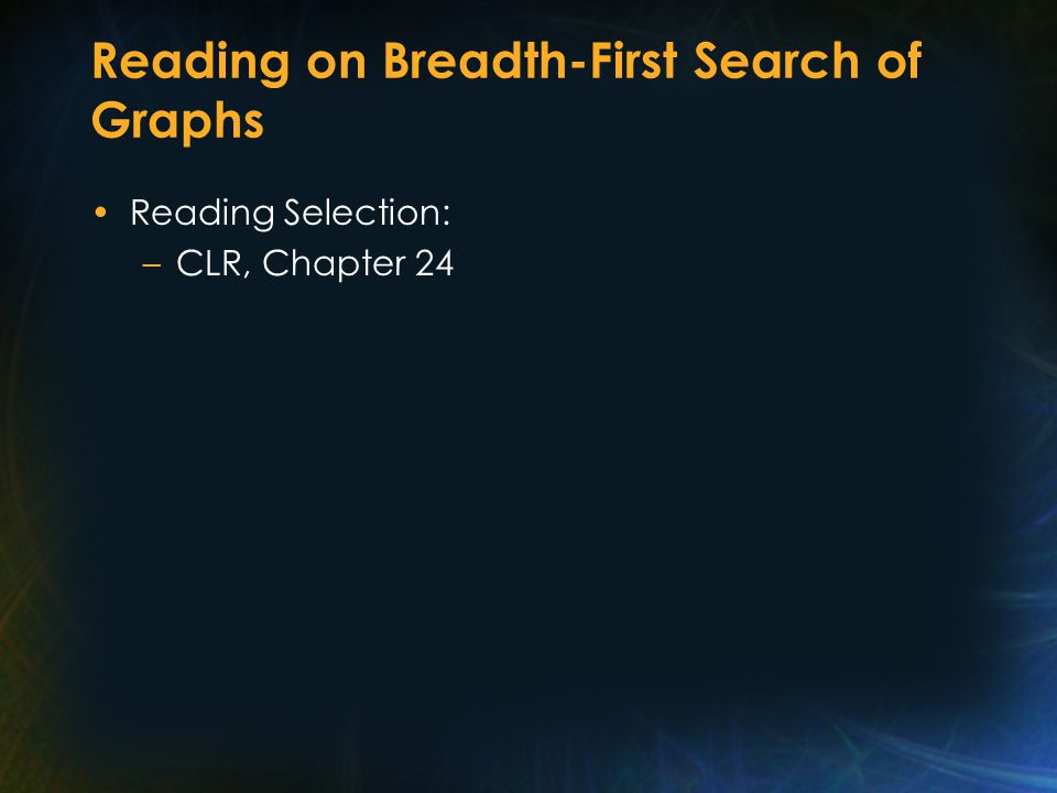 Reading on Breadth-First Search of Graphs Reading Selection: –CLR, Chapter 24