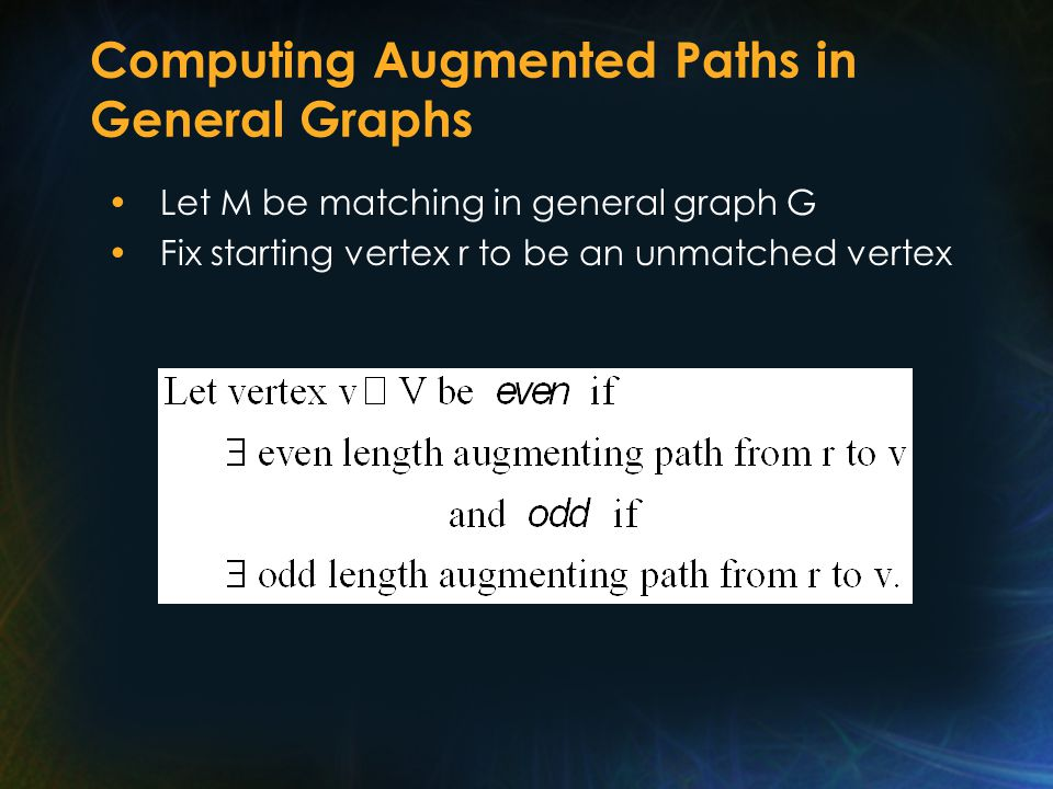 Computing Augmented Paths in General Graphs Let M be matching in general graph G Fix starting vertex r to be an unmatched vertex