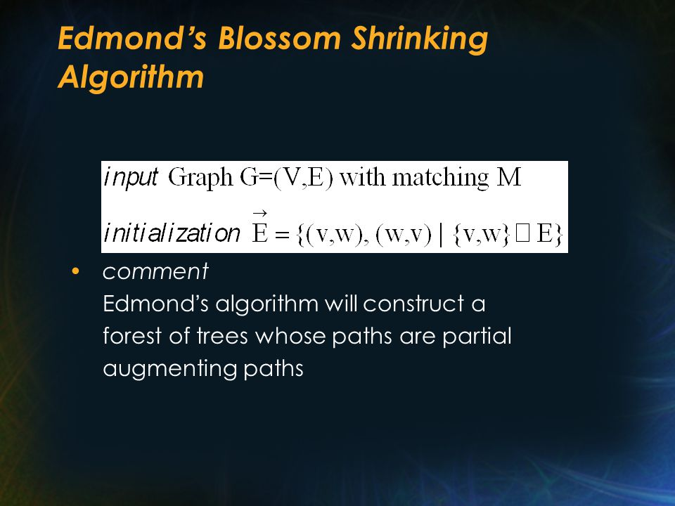 Edmond ' s Blossom Shrinking Algorithm comment Edmond ' s algorithm will construct a forest of trees whose paths are partial augmenting paths