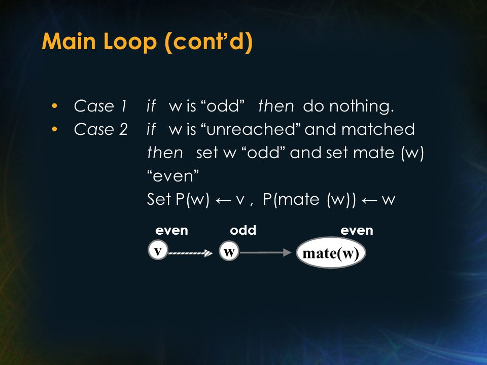 Main Loop (cont ' d) Case 1if w is odd then do nothing.