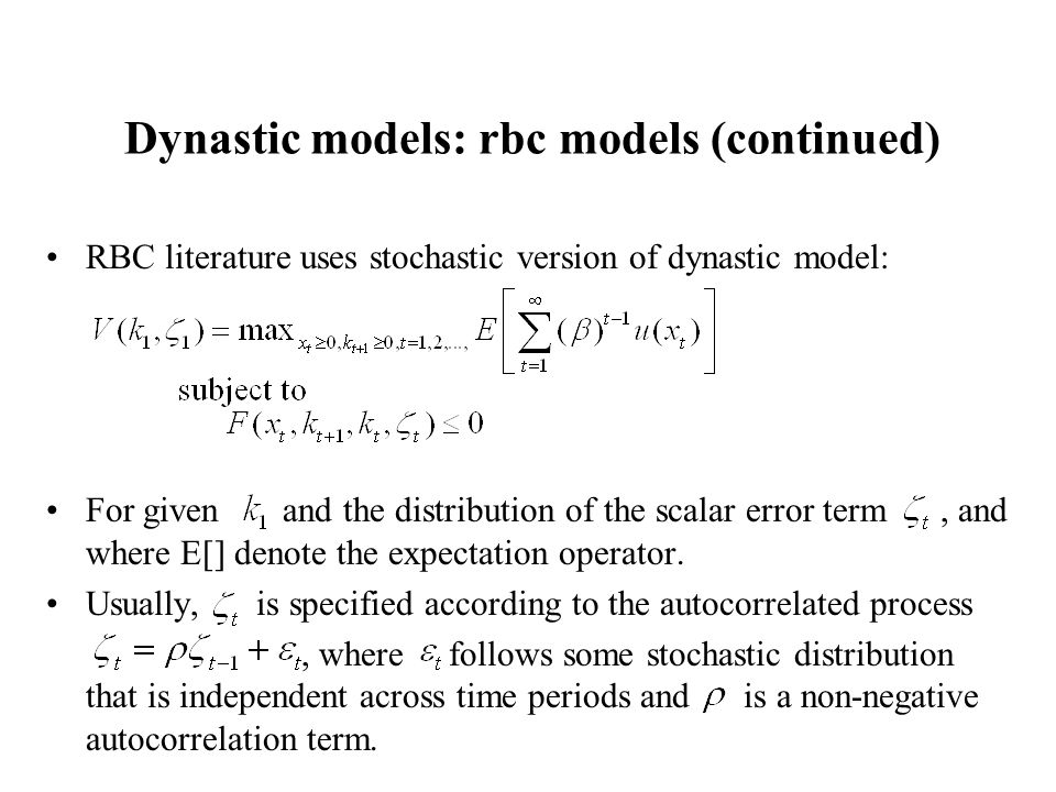 Dynastic models: rbc models (continued) RBC literature uses stochastic version of dynastic model: For given and the distribution of the scalar error t