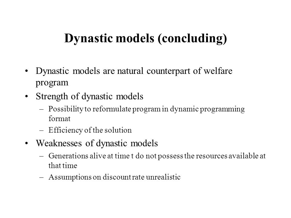 Dynastic models (concluding) Dynastic models are natural counterpart of welfare program Strength of dynastic models –Possibility to reformulate progra