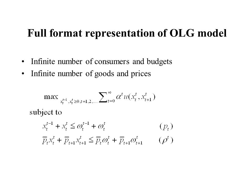 Full format representation of OLG model Infinite number of consumers and budgets Infinite number of goods and prices