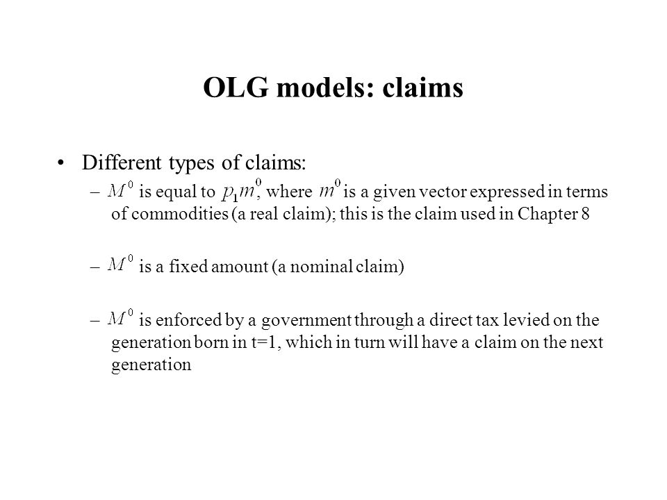 OLG models: claims Different types of claims: – is equal to, where is a given vector expressed in terms of commodities (a real claim); this is the cla