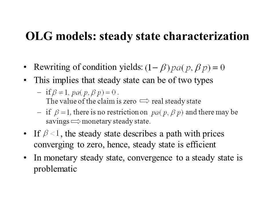 OLG models: steady state characterization Rewriting of condition yields: This implies that steady state can be of two types –if. The value of the clai