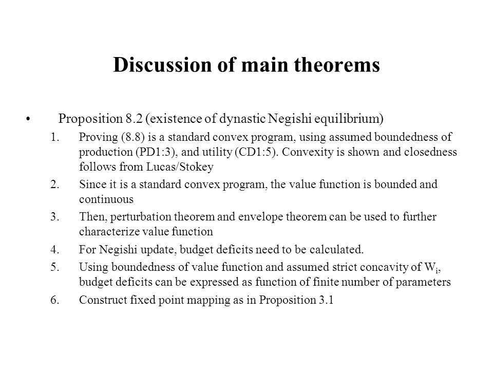 Discussion of main theorems Proposition 8.2 (existence of dynastic Negishi equilibrium) 1.Proving (8.8) is a standard convex program, using assumed bo