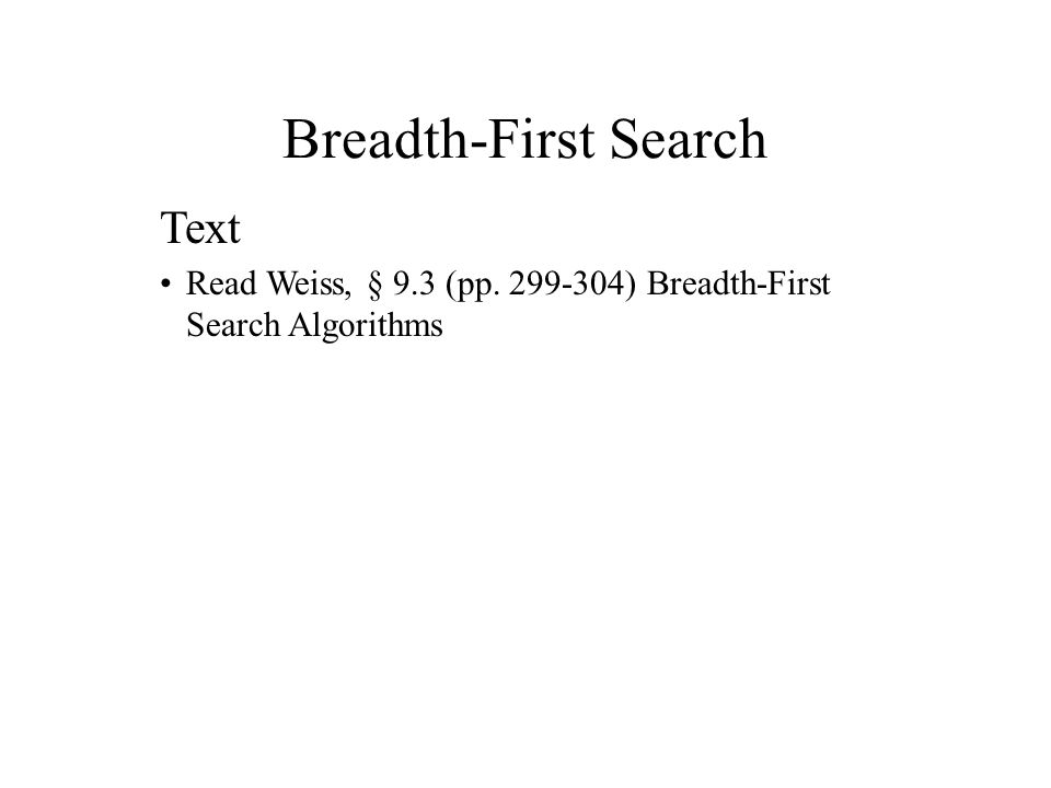Breadth-First Search Text Read Weiss, § 9.3 (pp. 299-304) Breadth-First Search Algorithms