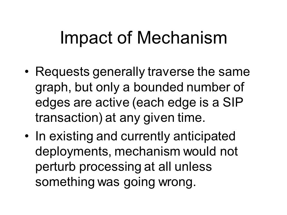 Impact of Mechanism Requests generally traverse the same graph, but only a bounded number of edges are active (each edge is a SIP transaction) at any given time.
