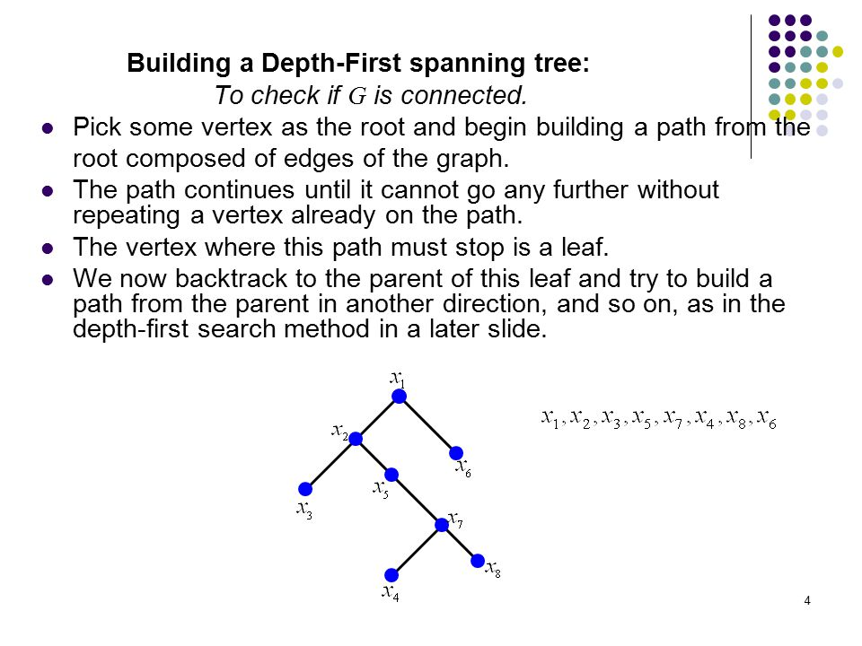 4 Building a Depth-First spanning tree: To check if G is connected. Pick some vertex as the root and begin building a path from the root composed of e
