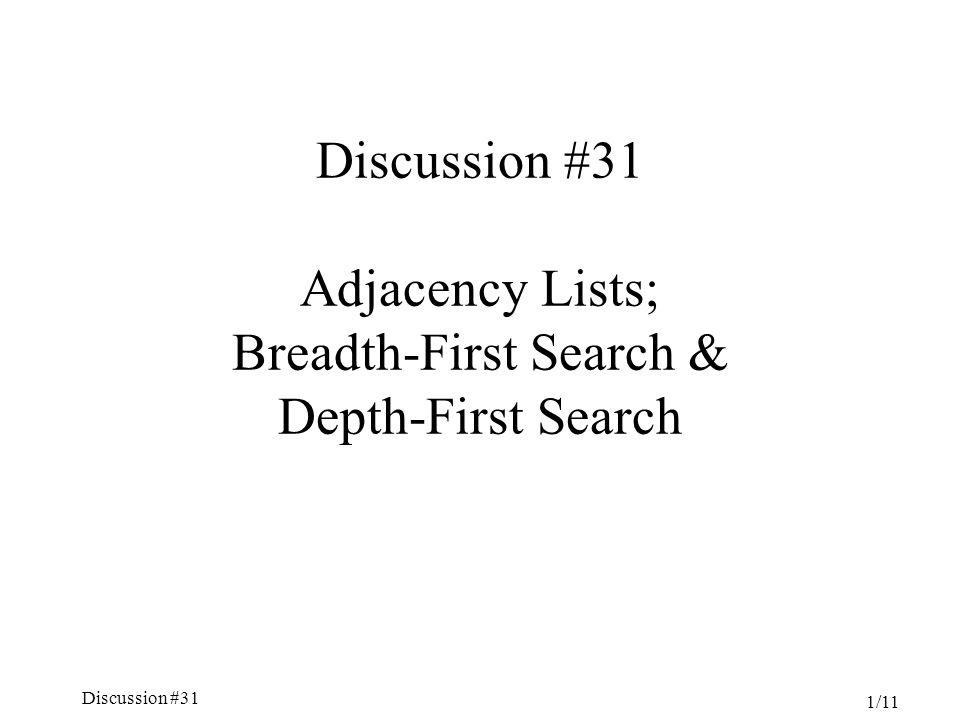 Discussion #31 1/11 Discussion #31 Adjacency Lists; Breadth-First Search & Depth-First Search
