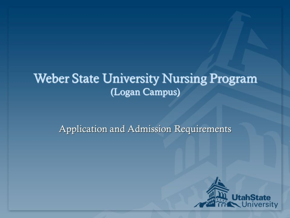 Weber State University Nursing Program (Logan Campus) Application and Admission Requirements