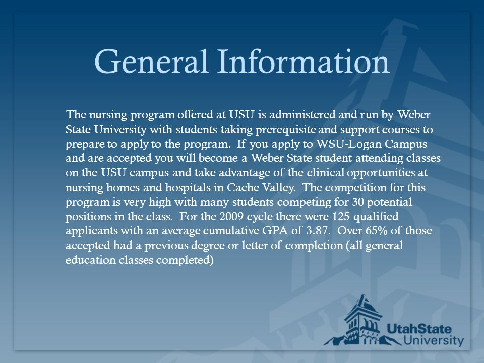 General Information The nursing program offered at USU is administered and run by Weber State University with students taking prerequisite and support