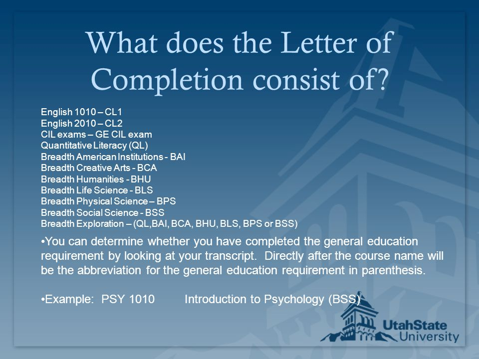 What does the Letter of Completion consist of? English 1010 – CL1 English 2010 – CL2 CIL exams – GE CIL exam Quantitative Literacy (QL) Breadth Americ