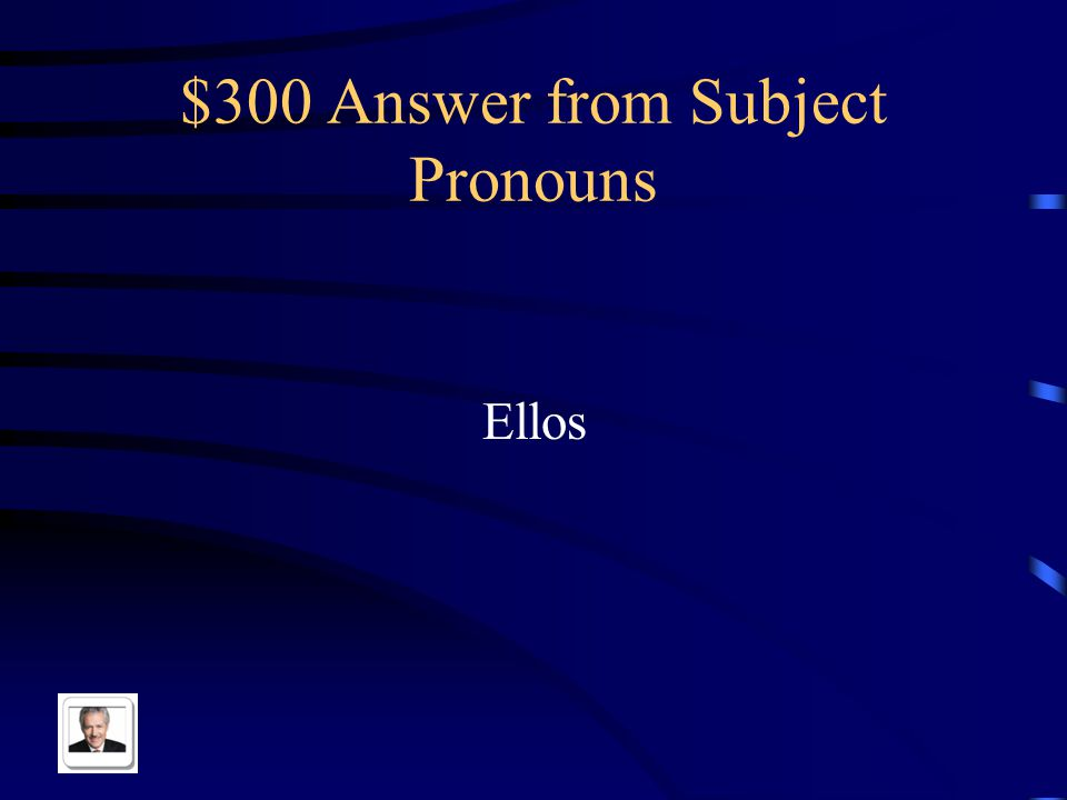 $300 Question from Subject Pronouns Ana, Luisa, Maria, y Rafael