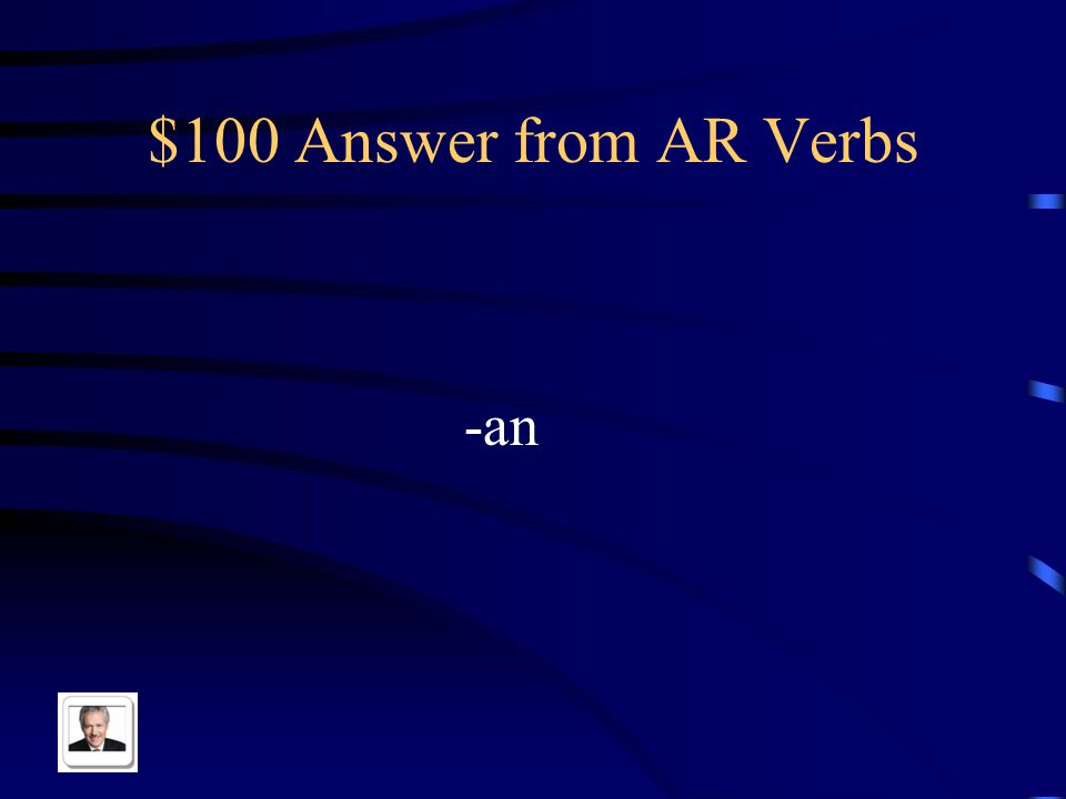 $100 Question from AR Verbs The appropriate ending for the Ellos/Ellas/Uds. form