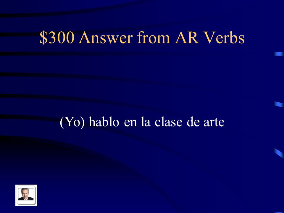 $300 Question from AR Verbs I talk in art class in Spanish