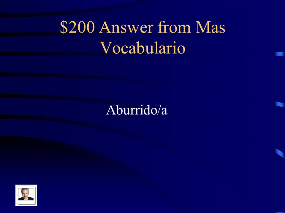 $200 Question from Mas Vocabulario Boring in Spanish