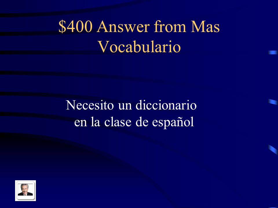 $400 Question from Mas Vocabulario I need a dictionary in Spanish class