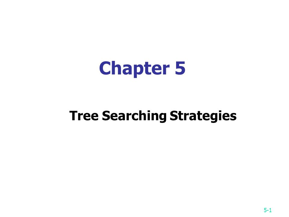 5-1 Chapter 5 Tree Searching Strategies