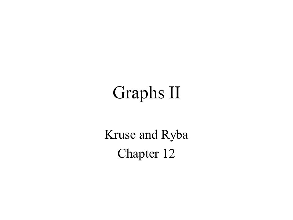 Graphs II Kruse and Ryba Chapter 12