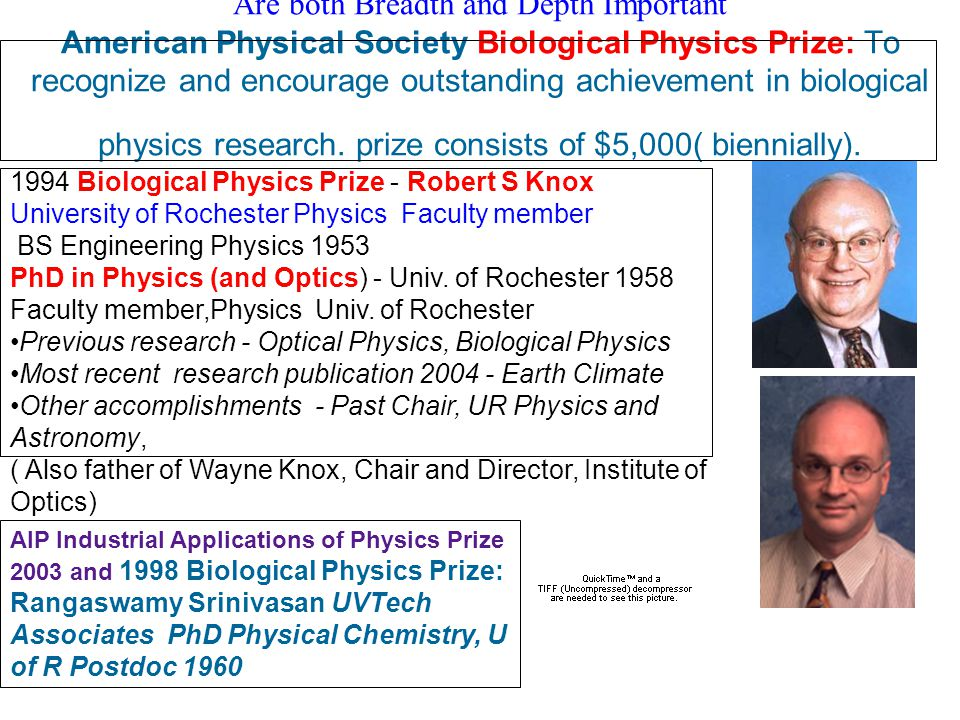 Are both Breadth and Depth Important American Physical Society Biological Physics Prize: To recognize and encourage outstanding achievement in biological physics research.