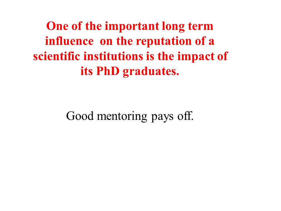 One of the important long term influence on the reputation of a scientific institutions is the impact of its PhD graduates.