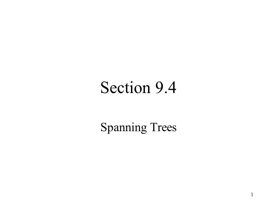 1 Section 9.4 Spanning Trees