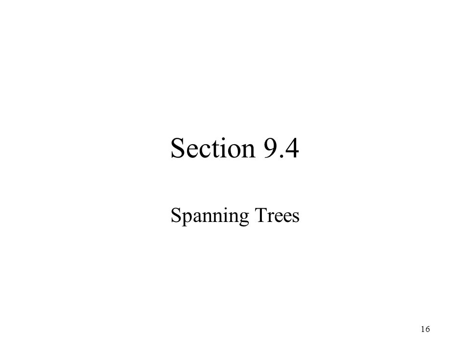 16 Section 9.4 Spanning Trees