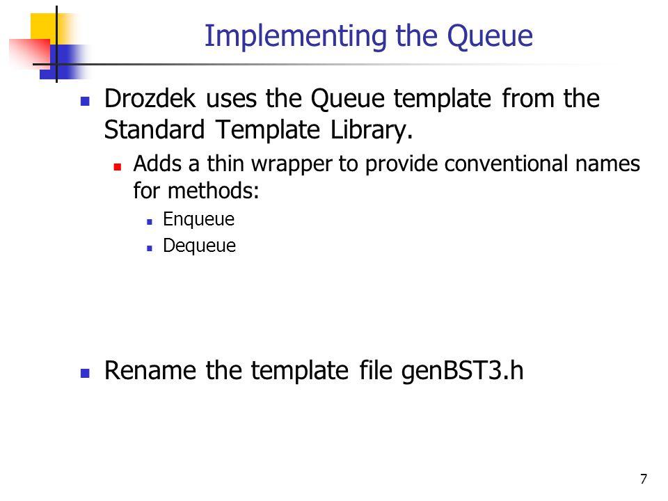 8 genBST3.h #pragma once; #include using namespace std; template class Queue : public queue { public: T dequeue() { T tmp = front(); queue ::pop(); return tmp; } void enqueue(const T& el) { push(el); } };