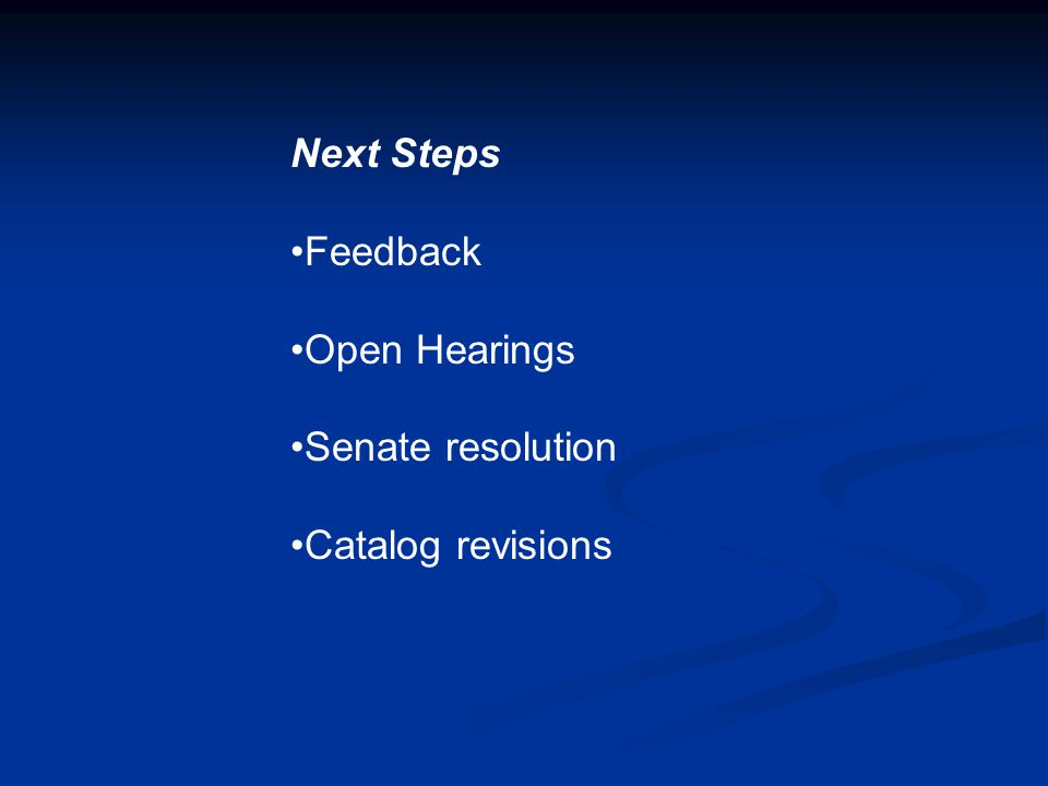 Next Steps Feedback Open Hearings Senate resolution Catalog revisions