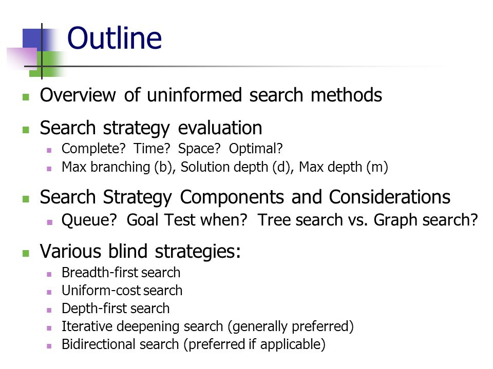43 Summary Problem formulation usually requires abstracting away real- world details to define a state space that can feasibly be explored Variety of uninformed search strategies Iterative deepening search uses only linear space and not much more time than other uninformed algorithms http://www.cs.rmit.edu.au/AI-Search/Product/ http://aima.cs.berkeley.edu/demos.htmlhttp://aima.cs.berkeley.edu/demos.html (for more demos)