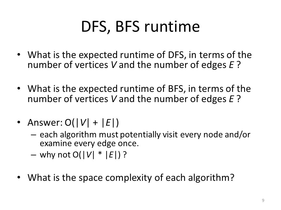 DFS, BFS runtime What is the expected runtime of DFS, in terms of the number of vertices V and the number of edges E .