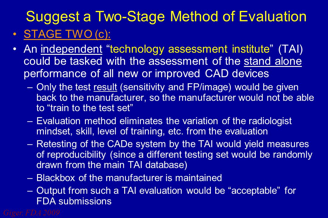 "Giger, FDA 2009 Suggest a Two-Stage Method of Evaluation STAGE TWO (c): An independent ""technology assessment institute"" (TAI) could be tasked with th"