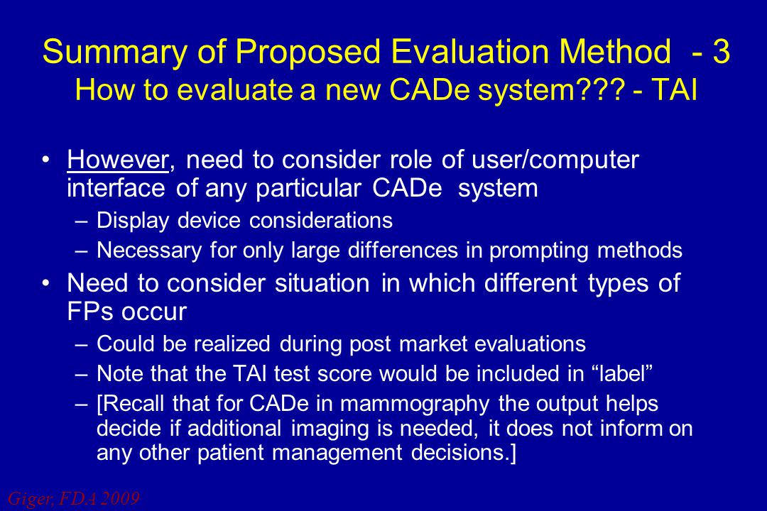 Giger, FDA 2009 Summary of Proposed Evaluation Method - 3 How to evaluate a new CADe system??? - TAI However, need to consider role of user/computer i
