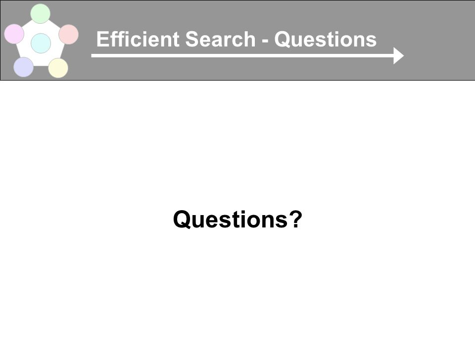 Efficient Search - Questions Questions?