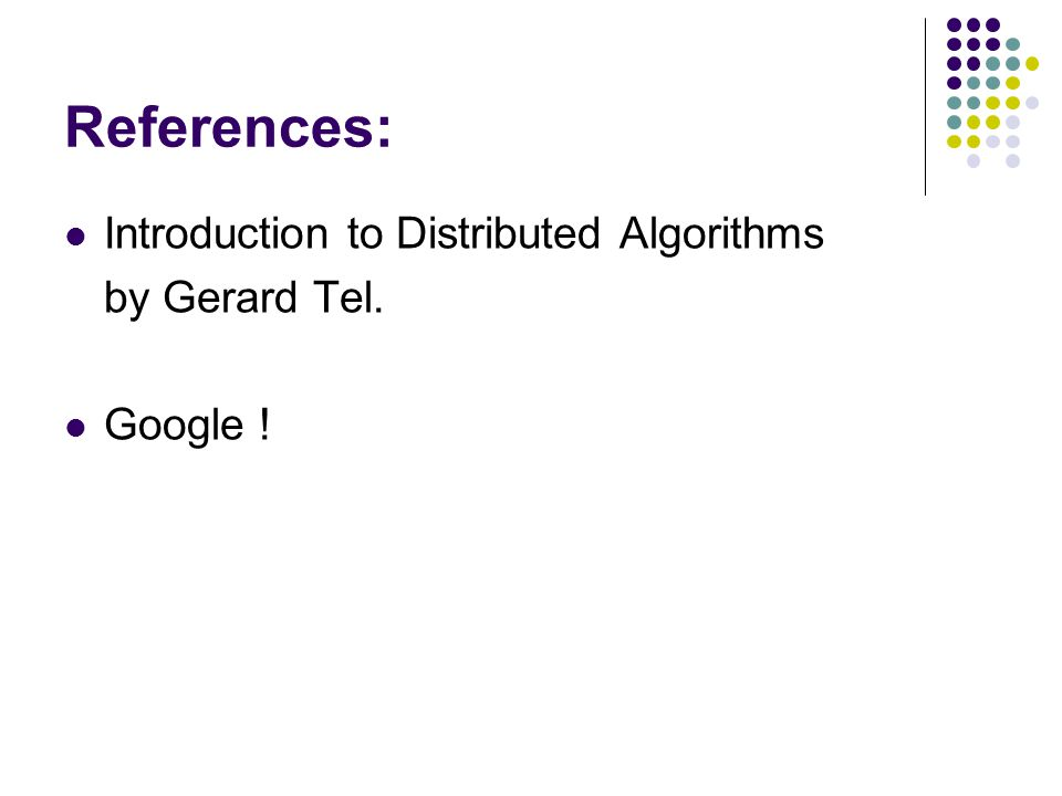 References: Introduction to Distributed Algorithms by Gerard Tel. Google !