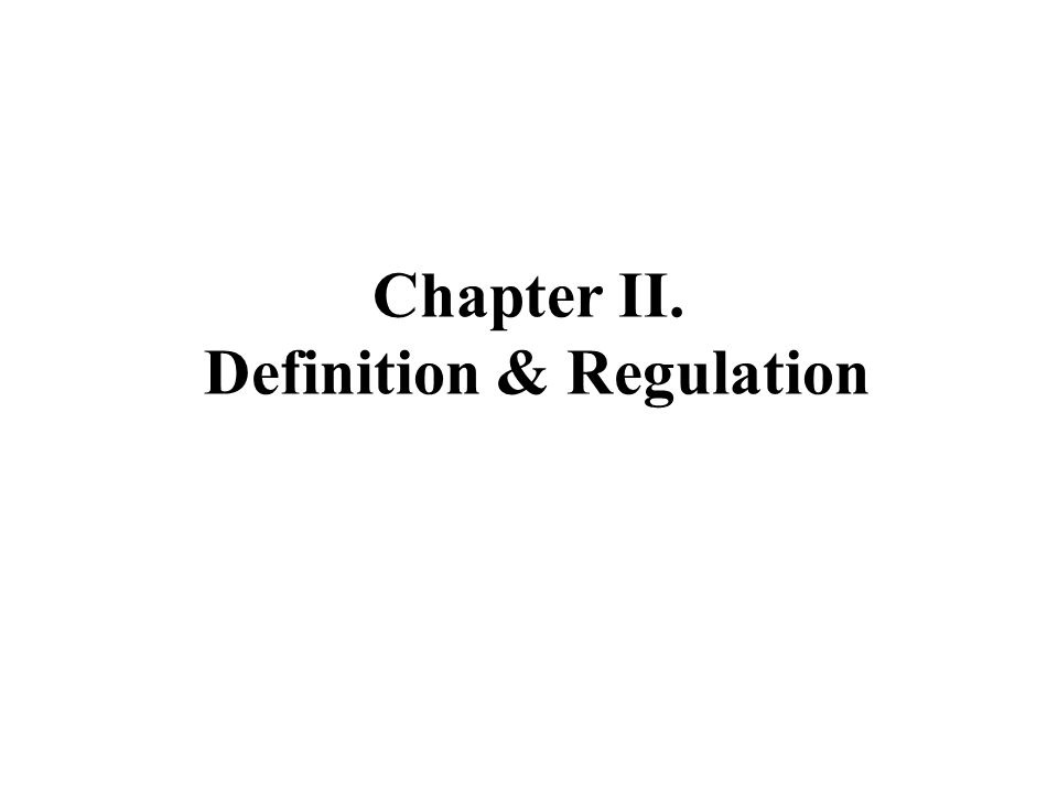 Chapter II. Definition & Regulation