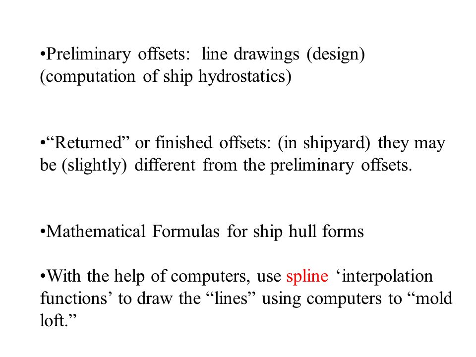 """Preliminary offsets: line drawings (design) (computation of ship hydrostatics) """"Returned"""" or finished offsets: (in shipyard) they may be (slightly) di"""